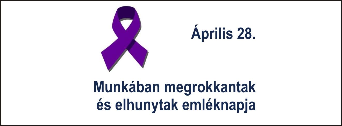 """Április 28 - """"Munkában megrokkantak és elhunytak"""" Emléknapja"""